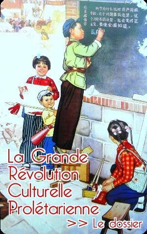 Lien vers le dossier sur la Grande Révolution Culturelle Prolétarienne